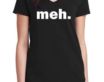 Ladies V-neck - Meh. Funny T-Shirt, Humor Shirt, Gamer Geek, Gift, Sarcastic Expression, Short Sleeve