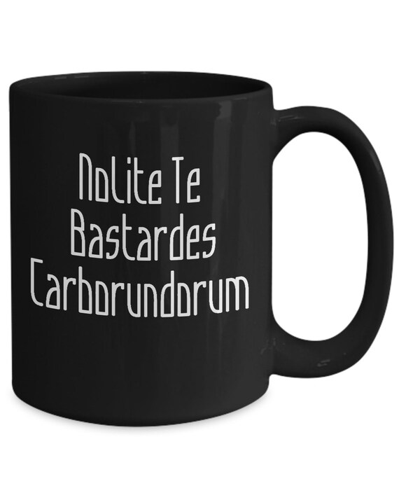 Nolite te bastardes carborundorum coffee mug handmaid black tea cup
