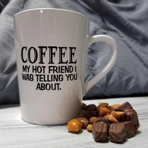 Coffee My hot friend 14oz Mug coffee mug, morning coffee, coffee saying, coffee cup