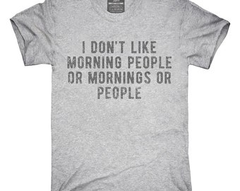 I Don't Like Morning People Or Mornings Or People T-Shirt, Hoodie, Tank Top, Gifts