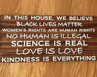 Ready to Ship: SOLID WOOD, Black Lives Matter, Women's rights are human rights, no human is illegal, science is real, love