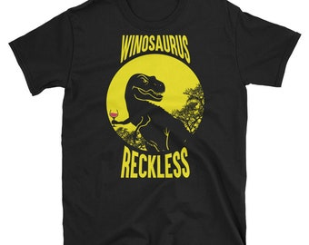 Winosaurus Reckless Shirt, Funny Wine Shirt, Gift For Wino, Wino Shirts, Wine T-Shirts, Winosaur Shirt, Drinking Shirt, Funny Drinking Tee