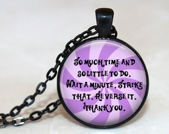 So Much Time and so Little to do. Wait a minute, Strike that, reverse it, thank you -  Pendant Necklace or Key Chain - Willy Wonka