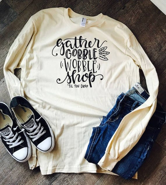 Gobble til you Wobble Thanksgiving long sleeve shirt. Bella Canvas Soft style shirt. Thanksgiving shirt. Turkey shirt. funny shirt. popular M0Msk2O29