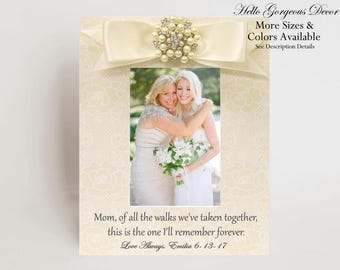 Mother of the Bride Picture Frame Gift - Of All The Walks We've Taken Together - Parent of the Bride Gift to Mom on Wedding Day