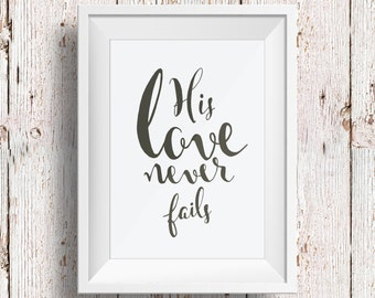 Hand Lettered Calligraphy Print / His love Never Fails