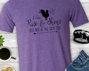Rise and Shine Shirt ~ I Can Rise & Shine... Just Not at the Same Time T-shirt ~ Chicken shirt, not a morning person, need coffee