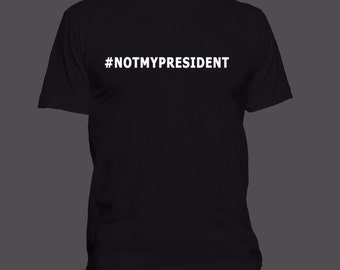 Not My President T-shirt - #NOTMYPRESIDENT - S-XXL - Includes a free RESIST button! -