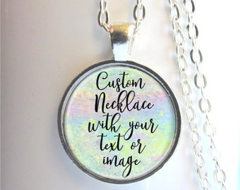 Personalized Necklace With Your Words Or Image, Personalized Quote Gift