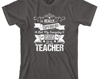 I'm Really A Superhero But My Everyday Disguise Is A Teacher Shirt - gift idea, teacher assistant, teacher graduate - ID: 1726