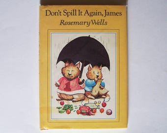 Don't Spill It Again James by Rosemary Wells - Siblings, Older Brothers - Children's Book - Three Stories