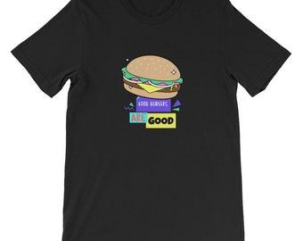 Good Burgers Are Good - T-Shirt