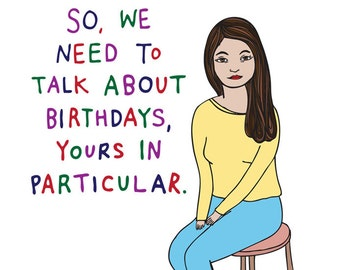 Birthday Card - So, We Need To Talk About Birthdays, Yours In Particular.