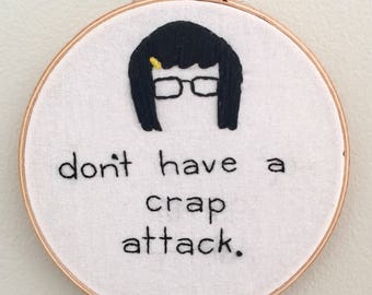 """Don't Have A Crap Attack   Tina Belcher   6"""" Embroidery Hoop"""