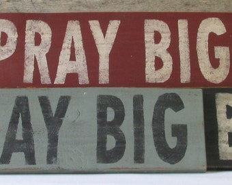Pray Big Wooden Sign, Pray Big Distressed Sign, Pray Big Rustic Sign, Pray Big Home Decor, Pray Big Handmade Sign, Pray Big Sign Made in USA