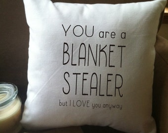 you are a blanket stealer but I love you anyway throw pillow cover