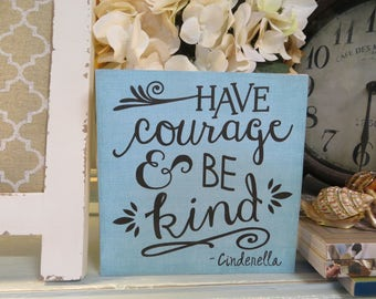 "Wood Sign, ""Have Courage and be Kind"", Cinderella Quote, Motivational Quote, Inspirational Cinderella Quote"