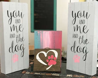 You me and the dog paw print, hand painted Woof dog signs, pallet wood, whimsy painting, hipster art, Mother's Day gift