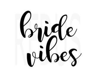 bride vibes svg, Bride Tribe SVG File, wedding decal cutting file, Engagement, Team bride, shirt svg, Cricut Explore, Silhouette Cameo svg