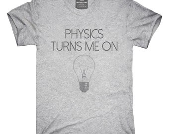 Physics Turns Me On T-Shirt, Hoodie, Tank Top, Gifts