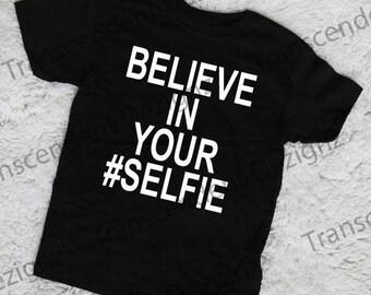 Believe in Your Selfie Kids Graphic Tee, Kids T-shirt, Trendy Apparel, Trendy Kids