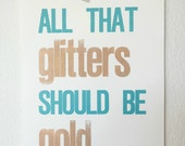 All that glitters should be gold - Letterpress print teal blue/gold, closed edition