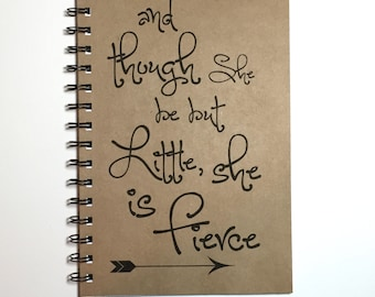And Though She Be But Little She Is Fierce, Shakespeare Quote, Quote, Notebook, Journal, gift, Diary, Sketchbook, Fierce, Shakespeare, Gift