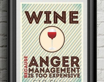 Wine Because Anger Management Is Too Expensive Art Print Wall Decor Typography Inspirational Poster Motivational Quote