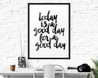Today Is A Good Day, Inspirational Poster, Motivational Print, Typography Quote, Printable Art, Watercolor, Wall Art, Life Quote, Home Decor