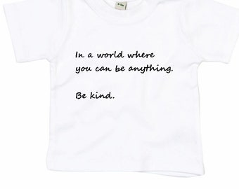 In a world where you can be anything be kind baby kids childrens t shirt clothing slogan cotton ethical sustainable