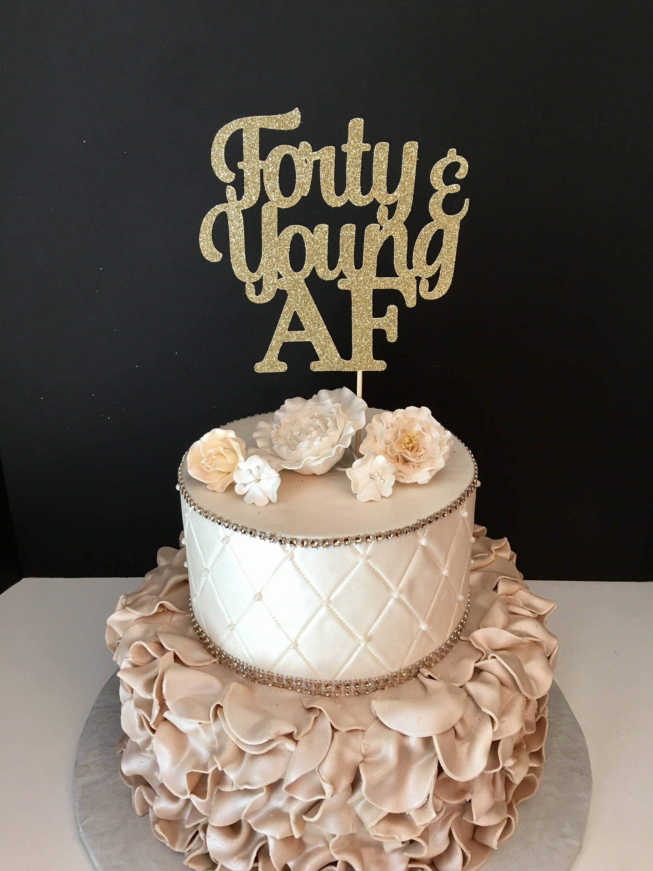 Any Number Forty And Young Af Cake Topper Birthday Cake
