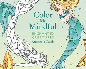 Color Me Mindful: Enchanted Creatures by Anastasia Catris