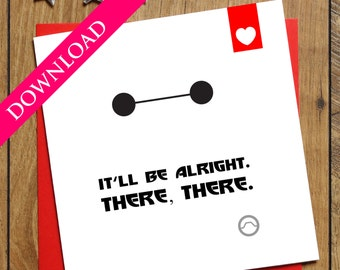 Sympathy Card, Get Well Card, It'll Be Alright There There Card, DIGITAL DOWNLOAD, Baymax, Big Hero 6 Card, Geek Card, Break Up Card, Love