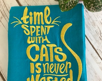 "Machine embroidered vintage look kitchen dish towel. ""Time Spent with Cats is Never Wasted.   Cotton Kitchen Towel. Home decor."