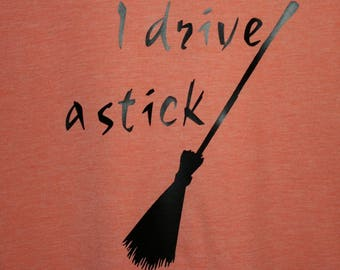 Drive a Stick Shirt   Halloween   Witch inspired shirt   Witches   October   October 31   Witch's Broom