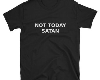 "Christian T-shirt. ""Not Today Satan."" Bible Tee Shirt Jesus gift idea Mom gift Dad gift grandpa grandma Scripture. church gift. victorious l"