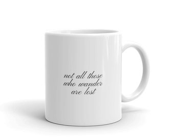 Not all those who wander are lost white mug