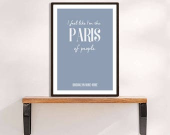 Brooklyn Nine Nine I Feel Like I'm The Paris of People Print Digital Download, Printable, Typography, Wall Art, Home Decor, For Him, For Her