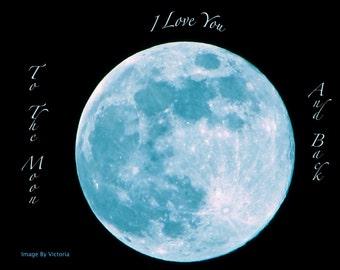 Inspirational Art  Print - Moon  Wall Decor Photo/ I Love You To The Moon And Back Fine Art  Photo / Blue Moon Photo /  Altar Art