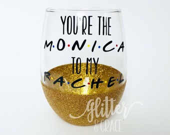 You're The Monica To My Rachel Friends // Personalized Stemless Wine Glass // Glitter Dipped Stemless Wine Glass