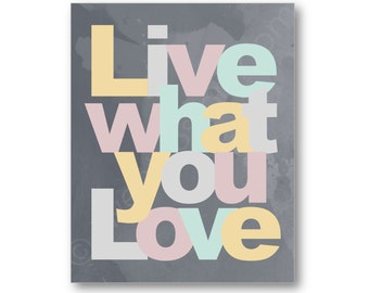 Live What You Love Quote Poster Print, Live Love Canvas, Live Love Art Prints, Custom Love Canvas, Do More of What You Love Art, Quote Art