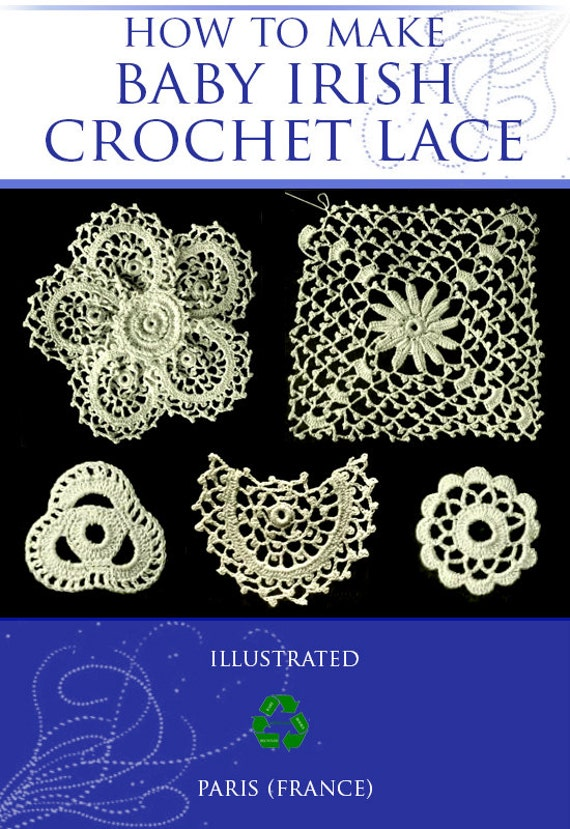 How To Make Baby Irish Crochet Lace Illustrated Designs Edgings