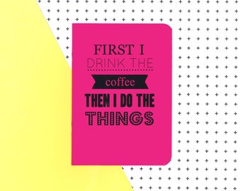 First I drink the coffee then I do the things notebook