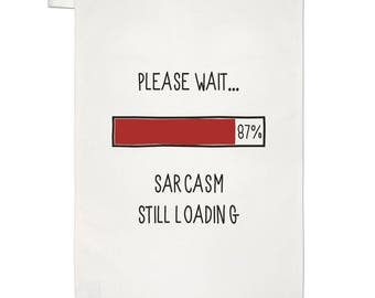 Please Wait Sarcasm Still Loading Tea Towel Dish Cloth