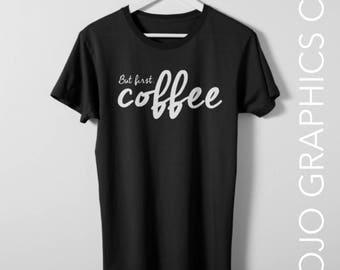 But First Coffee Shirt - Coffee shirt, Coffee Mom Shirt, First Coffee, First Coffee Shirt, Mom Life Shirt, But First Coffee, Mom Life