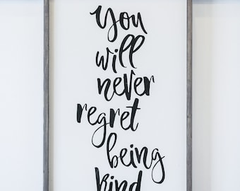 You Will Never Regret Being Kind - Wood Sign