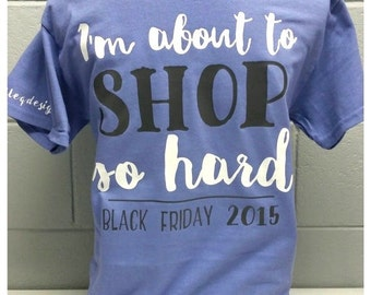 Monogrammed Im About To SHOP So Hard!. Shopping. Shopping Is My Cardio. Black Friday. Thanksgiving Shirt. Southern Prep. Gifts. Monogram.