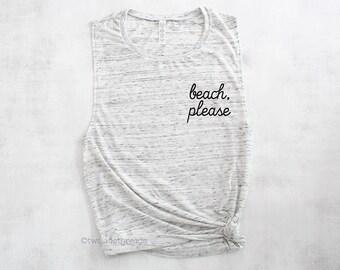 Beach please muscle tank top, fun workout tank, beach tank, funny exercise tank