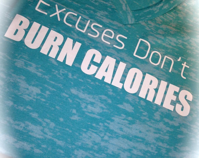 Workout shirt . Excuses don't burn calories tee. Cute , motivational burnout tank top. Exercise tees. Xxl, xl, large , medium, small.