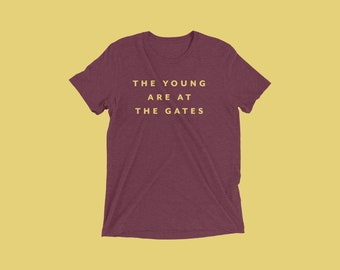 The Young Are At The Gates T-Shirt // Social Justice Shirt // Feminism Tee // Activism Apparel
